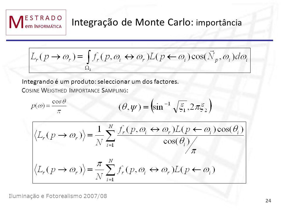 Integração de Monte Carlo: importância Iluminação e Fotorealismo 2007/08 24 Integrando é um produto: seleccionar um dos factores. C OSINE W EIGTHED I