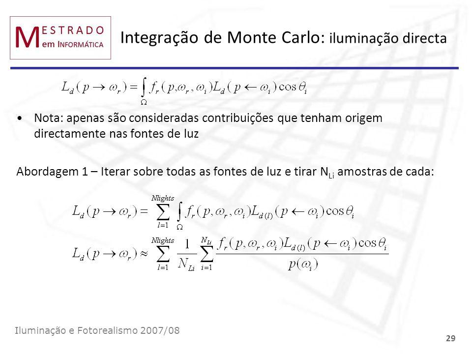 Integração de Monte Carlo: iluminação directa Nota: apenas são consideradas contribuições que tenham origem directamente nas fontes de luz Abordagem 1