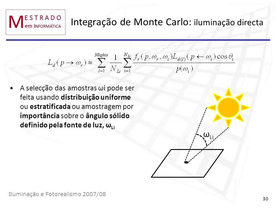 Integração de Monte Carlo: iluminação directa Iluminação e Fotorealismo 2007/08 30 A selecção das amostras ωi pode ser feita usando distribuição unifo