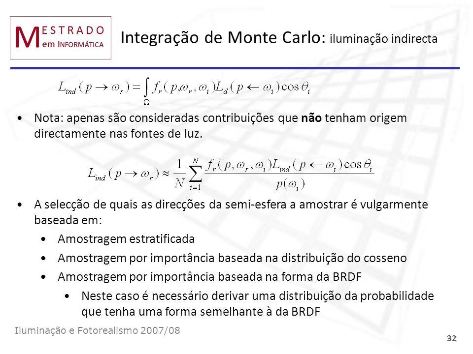 Integração de Monte Carlo: iluminação indirecta Nota: apenas são consideradas contribuições que não tenham origem directamente nas fontes de luz. Ilum