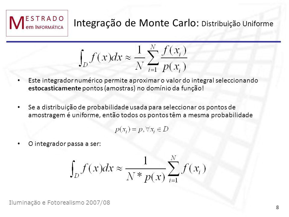 Integração de Monte Carlo: estratificação Iluminação e Fotorealismo 2007/08 19 As amostras podem ser melhor distribuídas no domínio se este for subdividido em subdomínios disjuntos (strata) e o integral calculado separadamente em cada estrato 12345 0 1 2 3 4 5 6 f(x) m=0m=1 m=2