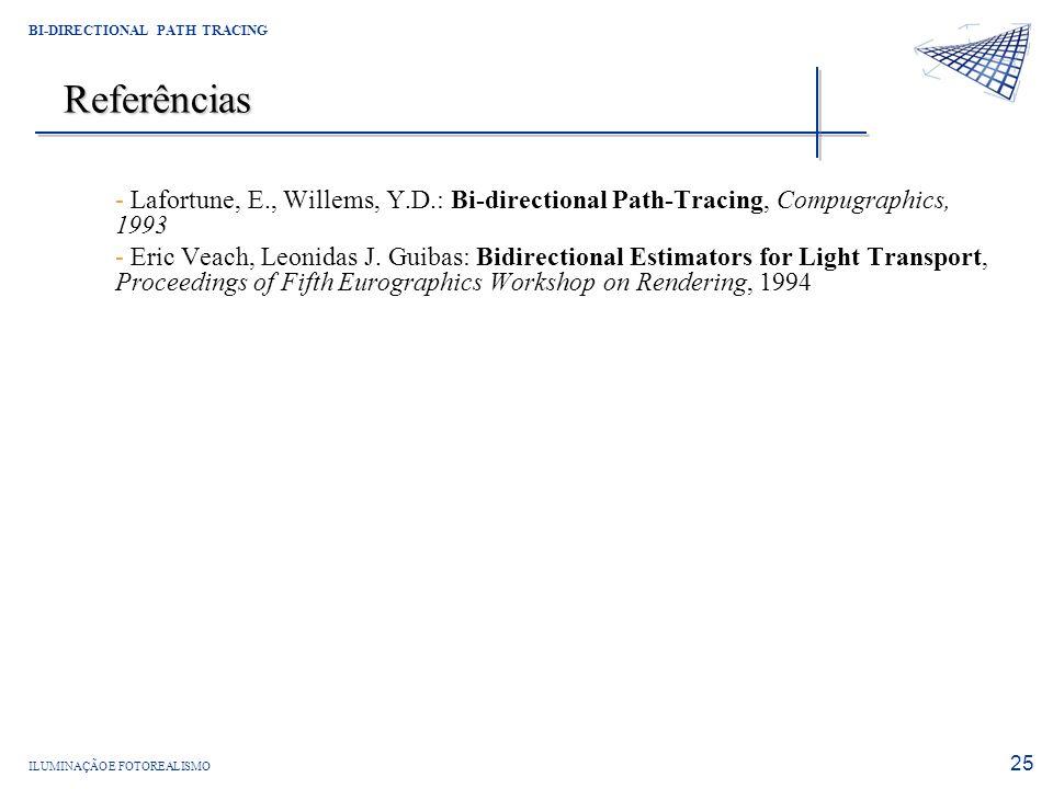 ILUMINAÇÃO E FOTOREALISMO BI-DIRECTIONAL PATH TRACING 25 Referências - Lafortune, E., Willems, Y.D.: Bi-directional Path-Tracing, Compugraphics, 1993