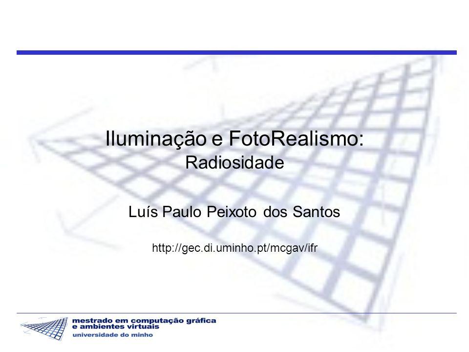 Iluminação e FotoRealismo: Radiosidade Luís Paulo Peixoto dos Santos http://gec.di.uminho.pt/mcgav/ifr