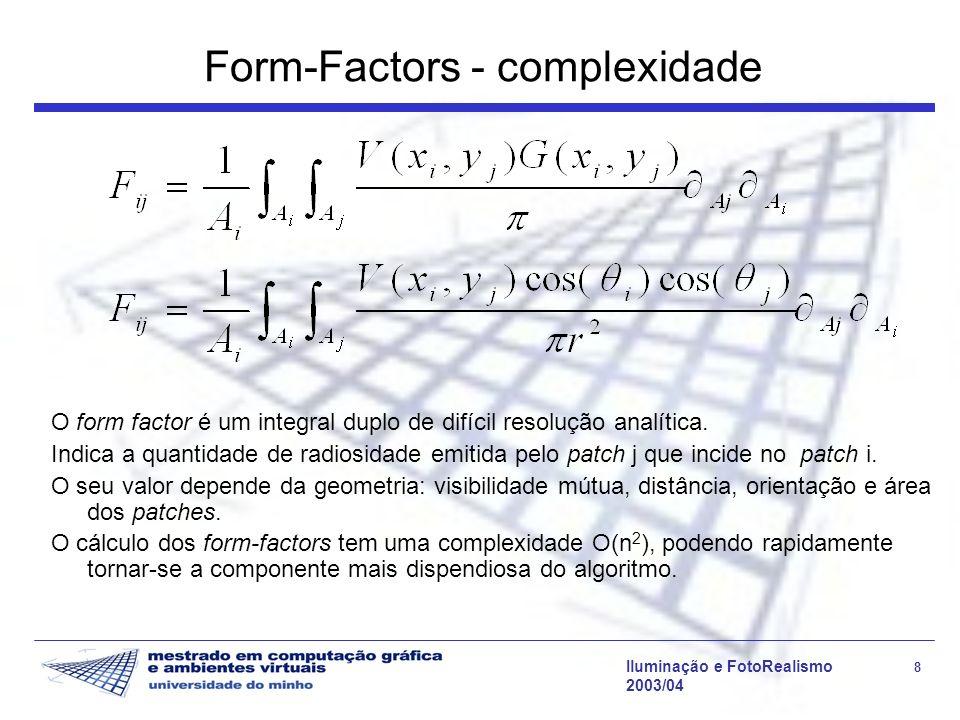 Iluminação e FotoRealismo 8 2003/04 Form-Factors - complexidade O form factor é um integral duplo de difícil resolução analítica. Indica a quantidade