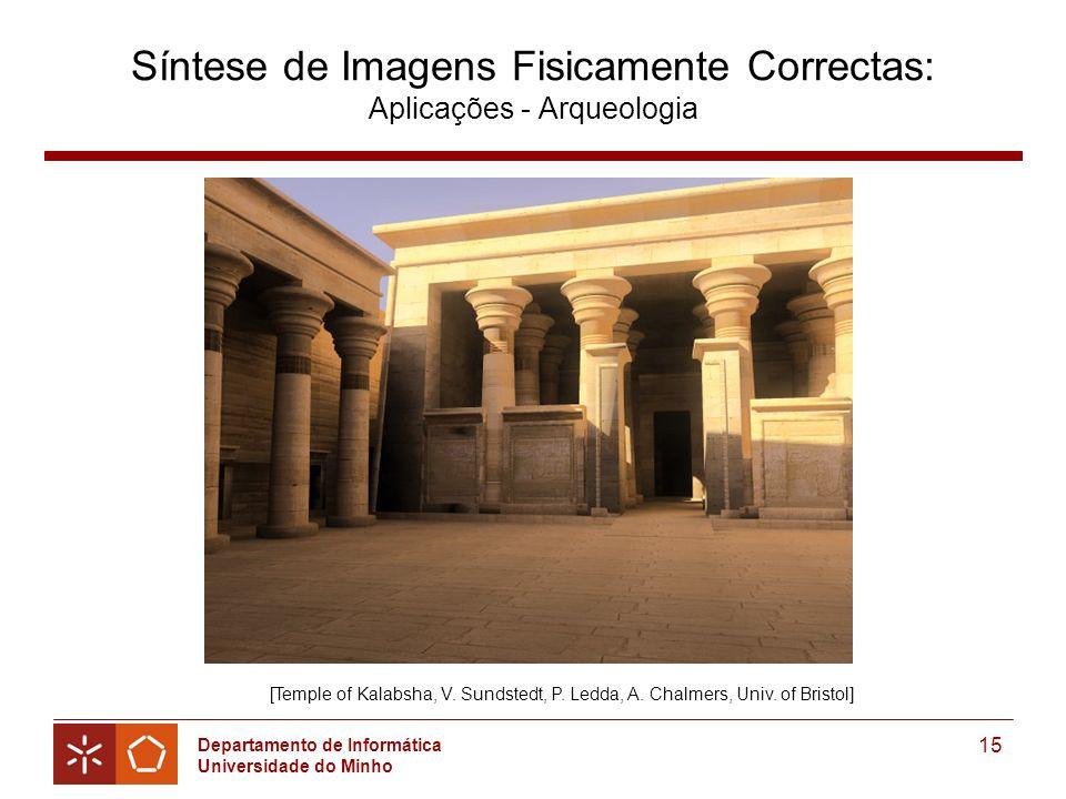 Departamento de Informática Universidade do Minho 15 Síntese de Imagens Fisicamente Correctas: Aplicações - Arqueologia [Temple of Kalabsha, V.