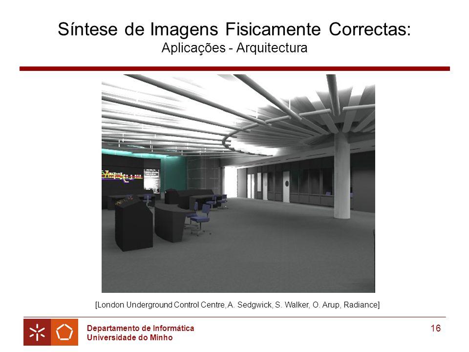 Departamento de Informática Universidade do Minho 16 Síntese de Imagens Fisicamente Correctas: Aplicações - Arquitectura [London Underground Control Centre, A.