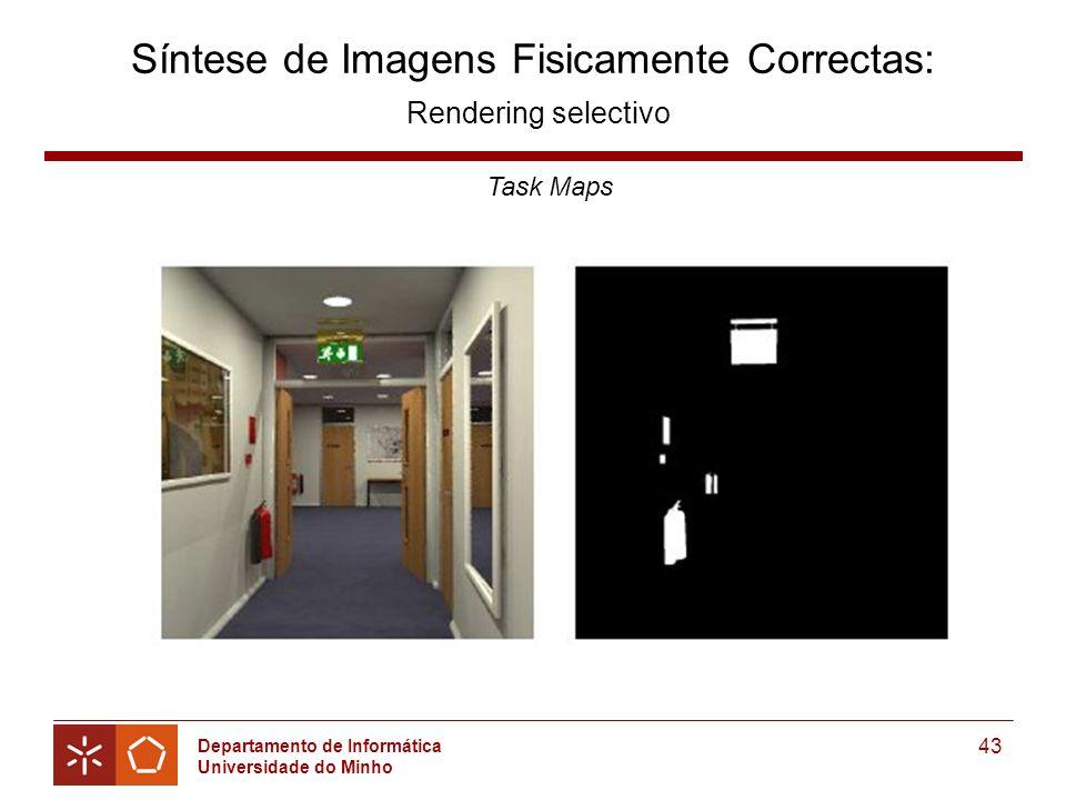 Departamento de Informática Universidade do Minho 43 Síntese de Imagens Fisicamente Correctas: Rendering selectivo Task Maps