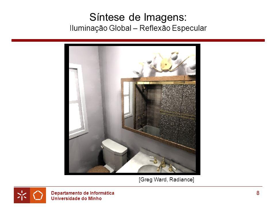 Departamento de Informática Universidade do Minho 8 Síntese de Imagens: Iluminação Global – Reflexão Especular [Greg Ward, Radiance]