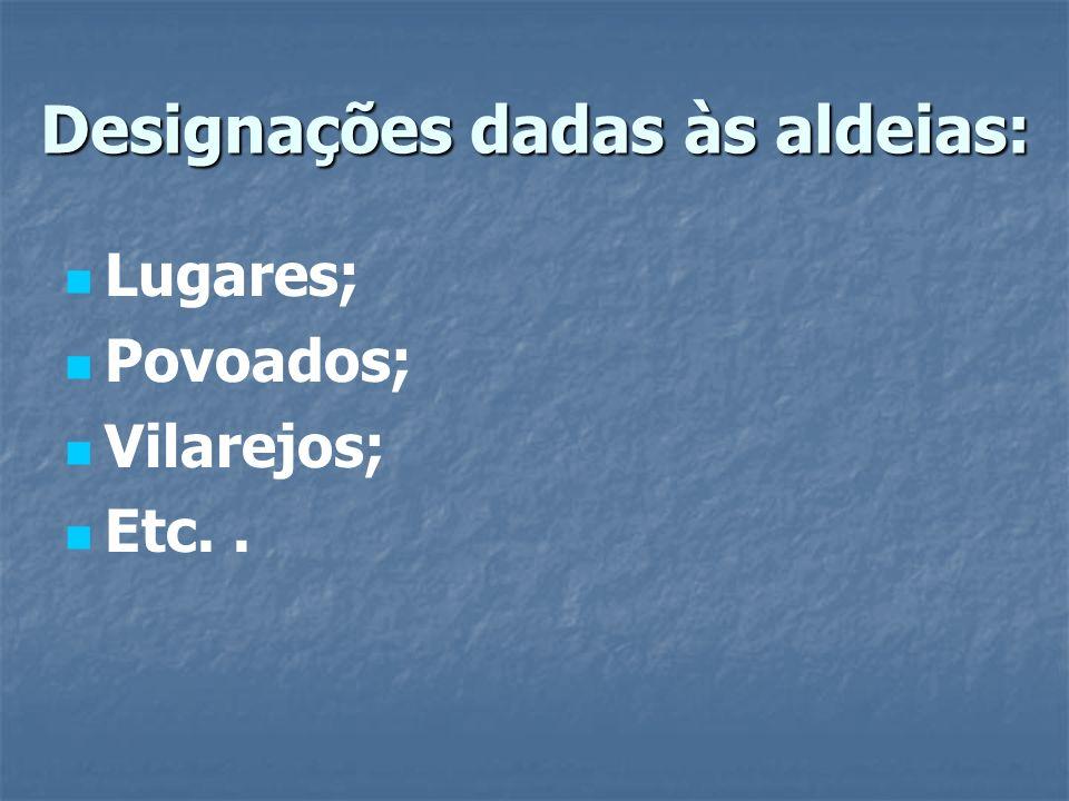Designações dadas às aldeias: Lugares; Povoados; Vilarejos; Etc..