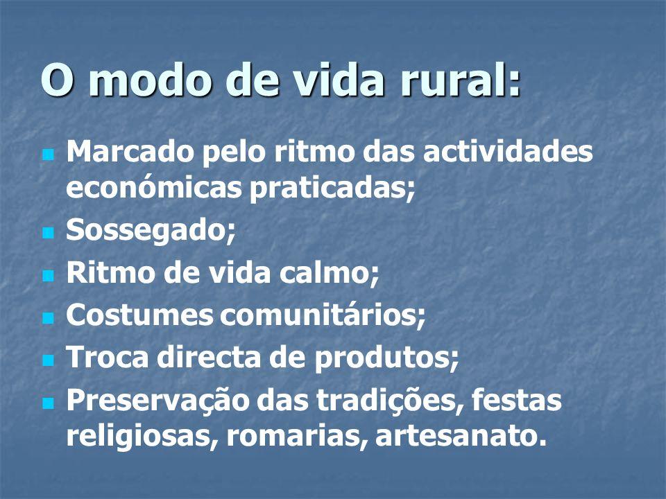 O modo de vida rural: Marcado pelo ritmo das actividades económicas praticadas; Sossegado; Ritmo de vida calmo; Costumes comunitários; Troca directa d