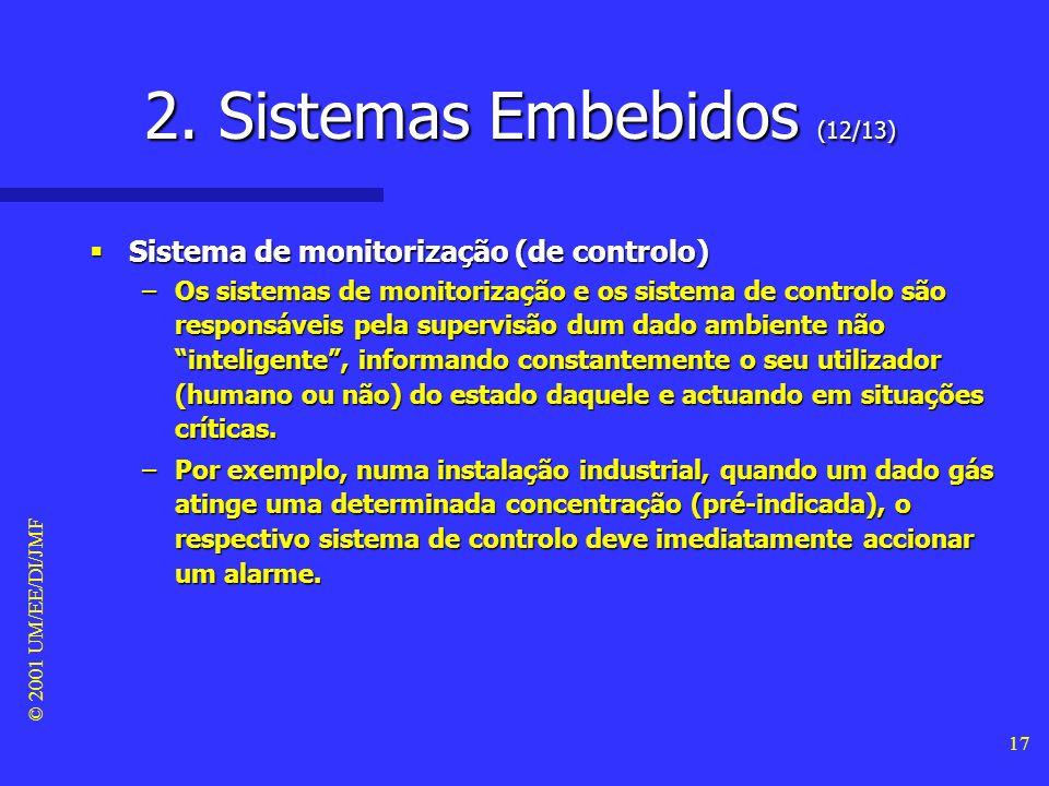 © 2001 UM/EE/DI/JMF 16 2. Sistemas Embebidos (11/13) Sistema reactivo Sistema reactivo –Um sistema reactivo é aquele que mantém uma interacção permane