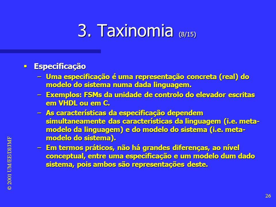 © 2001 UM/EE/DI/JMF 25 3. Taxinomia (7/15) Linguagem Linguagem –Uma linguagem (ou notação) é o conjunto de todas as frases válidas que é possível cons