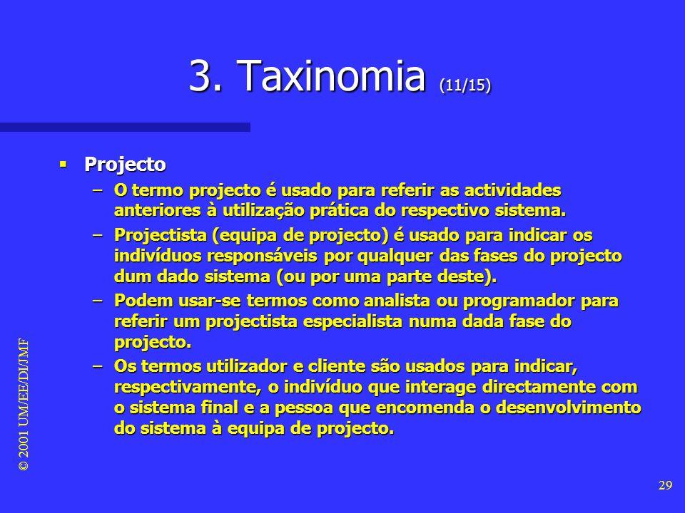© 2001 UM/EE/DI/JMF 28 3. Taxinomia (10/15) Ciclo de vida Ciclo de vida –Em sistemas de software, usa-se o termo ciclo de vida (life cycle) para refer