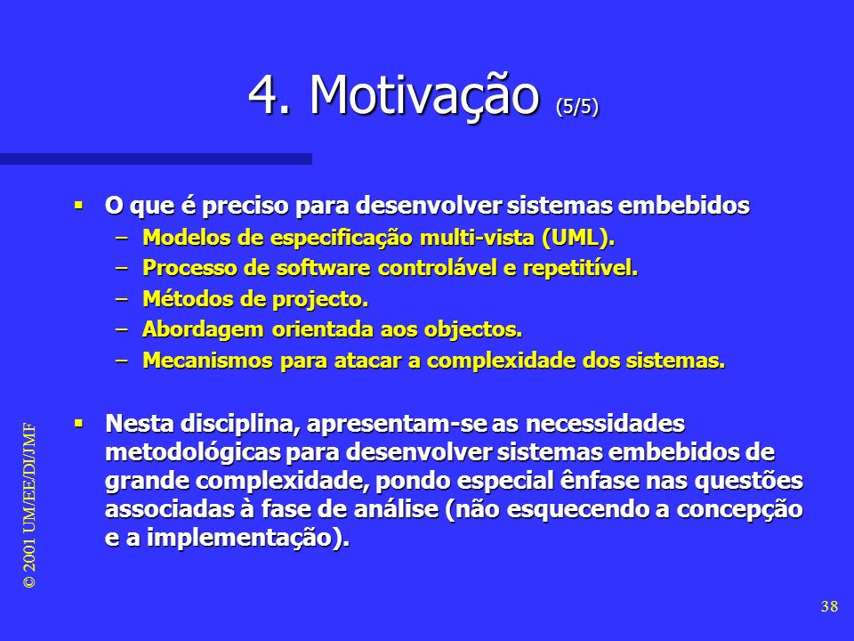 © 2001 UM/EE/DI/JMF 37 4. Motivação (4/5) Problemas da abordagem baseada no hardware Problemas da abordagem baseada no hardware –O tempo de desenvolvi