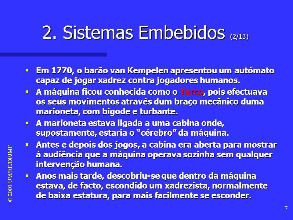 © 2001 UM/EE/DI/JMF 6 2. Sistemas Embebidos (1/13) Definição de sistema computacional Definição de sistema computacional –conjunto de elementos que sã