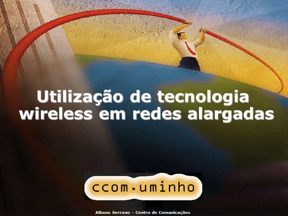 Albano Serrano, Centro de Comunicações Utilização de tecnologia wireless em redes alargadas AgendaAgenda Caracterização de wireless LANs.