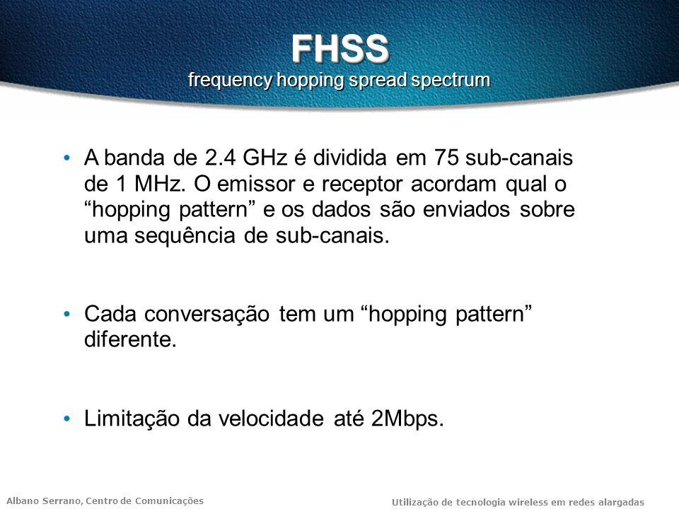 Albano Serrano, Centro de Comunicações Utilização de tecnologia wireless em redes alargadas FHSS FHSS frequency hopping spread spectrum A banda de 2.4 GHz é dividida em 75 sub-canais de 1 MHz.