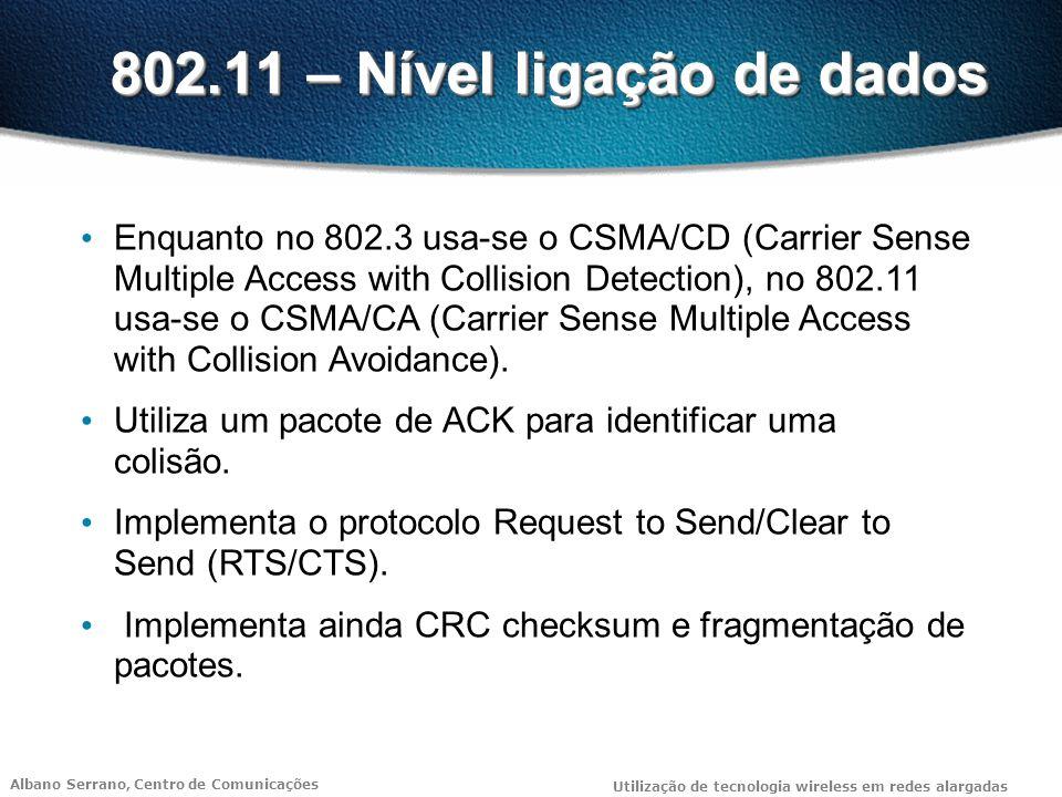Albano Serrano, Centro de Comunicações Utilização de tecnologia wireless em redes alargadas 802.11 – Nível ligação de dados Enquanto no 802.3 usa-se o