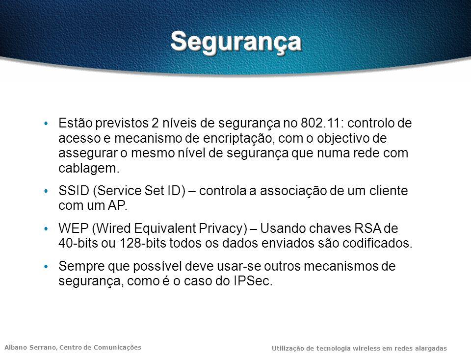 Albano Serrano, Centro de Comunicações Utilização de tecnologia wireless em redes alargadas SegurançaSegurança Estão previstos 2 níveis de segurança n