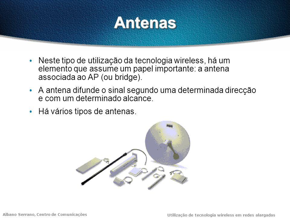 Albano Serrano, Centro de Comunicações Utilização de tecnologia wireless em redes alargadas AntenasAntenas Neste tipo de utilização da tecnologia wireless, há um elemento que assume um papel importante: a antena associada ao AP (ou bridge).