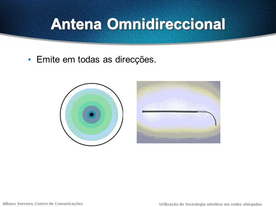 Albano Serrano, Centro de Comunicações Utilização de tecnologia wireless em redes alargadas Antena Omnidireccional Emite em todas as direcções.