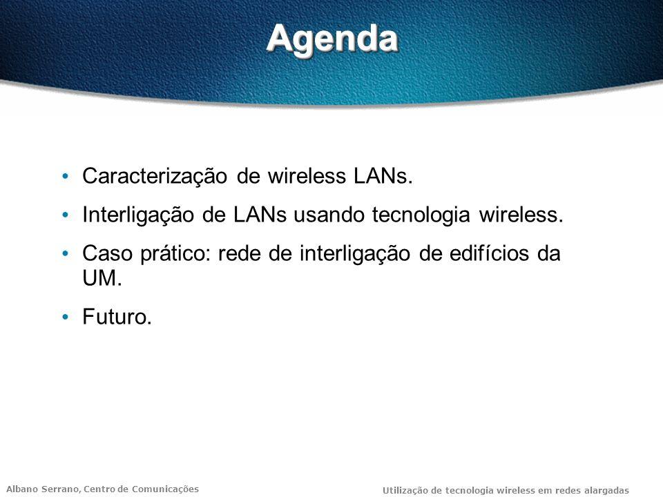 Albano Serrano, Centro de Comunicações Utilização de tecnologia wireless em redes alargadas AgendaAgenda Caracterização de wireless LANs. Interligação