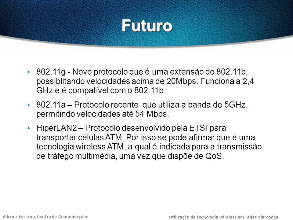 Albano Serrano, Centro de Comunicações Utilização de tecnologia wireless em redes alargadas FuturoFuturo 802.11g - Novo protocolo que é uma extensão do 802.11b, possiblitando velocidades acima de 20Mbps.