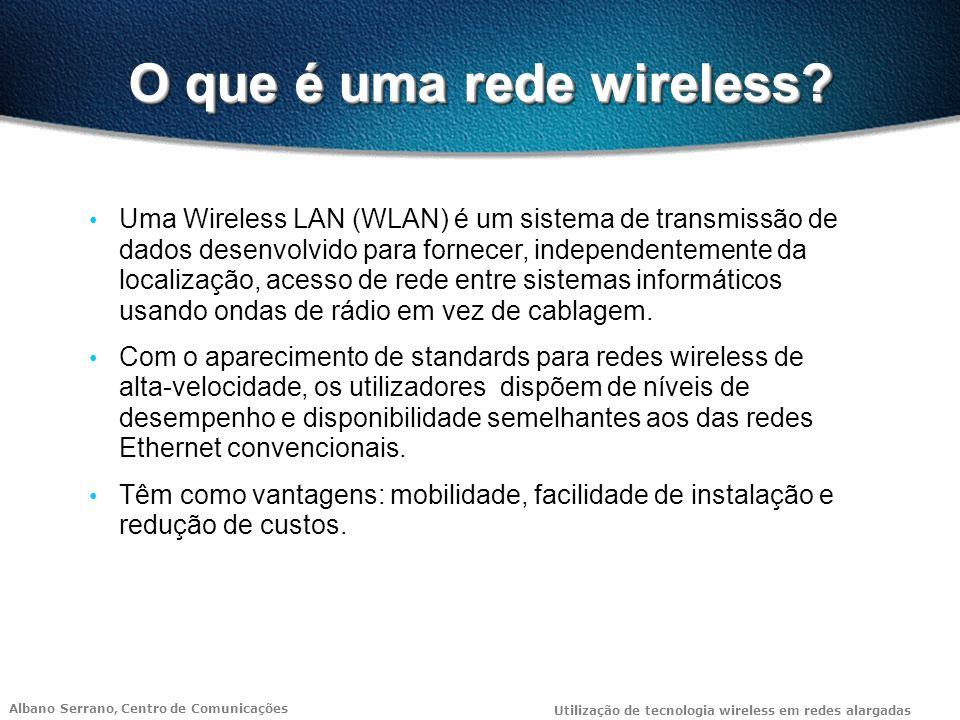 Albano Serrano, Centro de Comunicações Utilização de tecnologia wireless em redes alargadas Roaming e Load Balancing O nível 802.11 MAC ainda permite roaming e load balancing entre células.