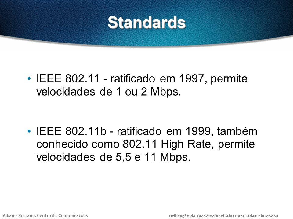 Albano Serrano, Centro de Comunicações Utilização de tecnologia wireless em redes alargadas SegurançaSegurança Estão previstos 2 níveis de segurança no 802.11: controlo de acesso e mecanismo de encriptação, com o objectivo de assegurar o mesmo nível de segurança que numa rede com cablagem.