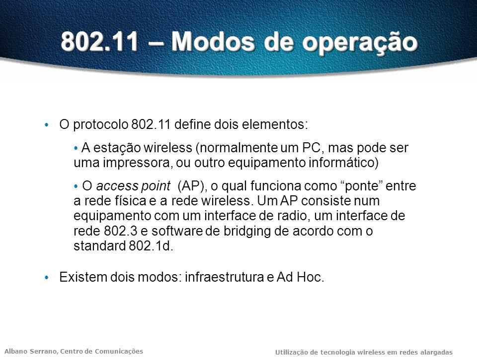 Albano Serrano, Centro de Comunicações Utilização de tecnologia wireless em redes alargadas 802.11 – Modos de operação O protocolo 802.11 define dois