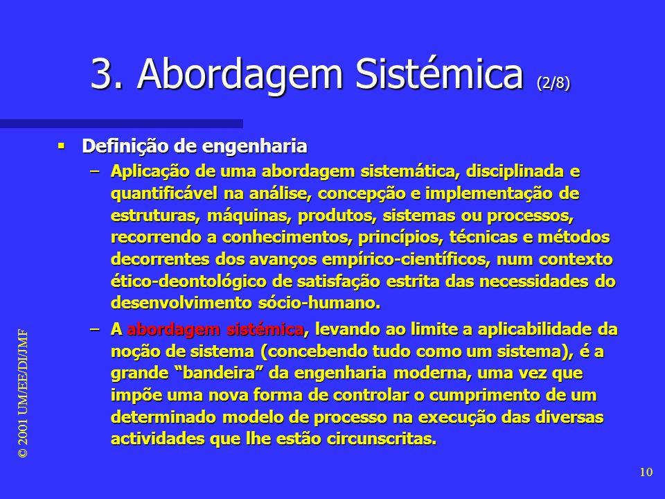 © 2001 UM/EE/DI/JMF 9 3. Abordagem Sistémica (1/8) Visão sistémica de engenharia Visão sistémica de engenharia –A noção de sistema é normalmente utili
