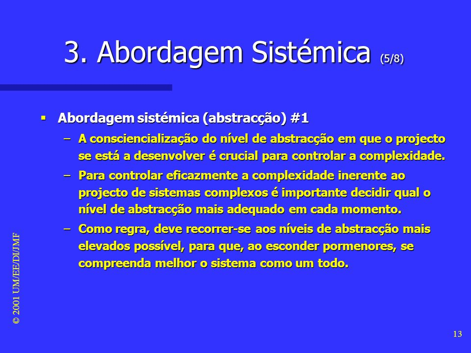 © 2001 UM/EE/DI/JMF 12 3. Abordagem Sistémica (4/8) Abordagem sistémica (complexidade) #2 Abordagem sistémica (complexidade) #2