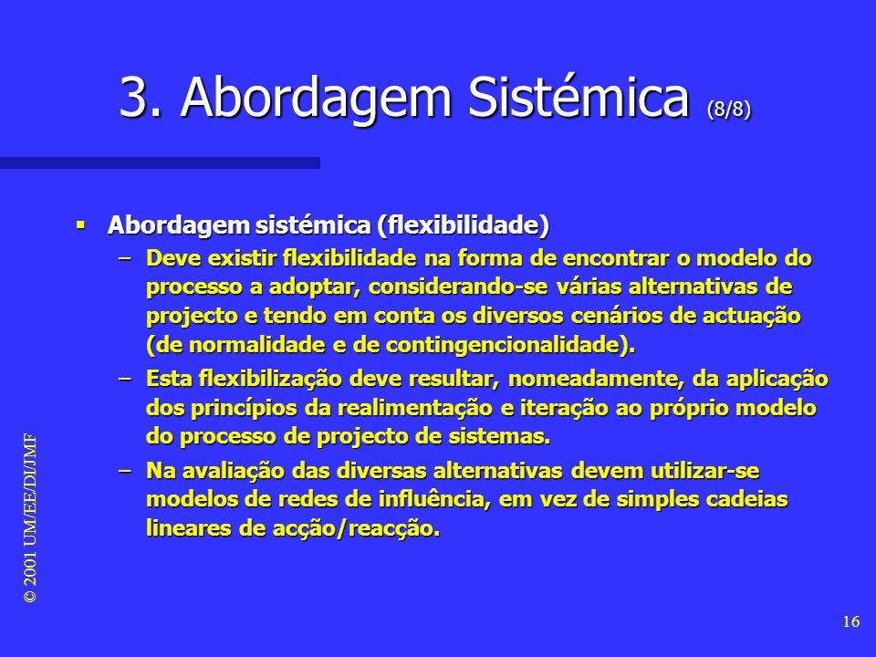 © 2001 UM/EE/DI/JMF 15 3. Abordagem Sistémica (7/8) Abordagem sistémica (reducionismo vs. holismo) Abordagem sistémica (reducionismo vs. holismo) –No