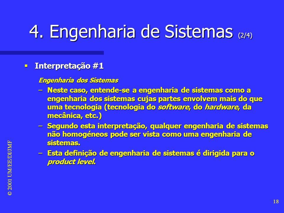 © 2001 UM/EE/DI/JMF 17 4. Engenharia de Sistemas (1/4) Abordagem sistémica Abordagem sistémica –Influenciou a postura metodológica da própria engenhar
