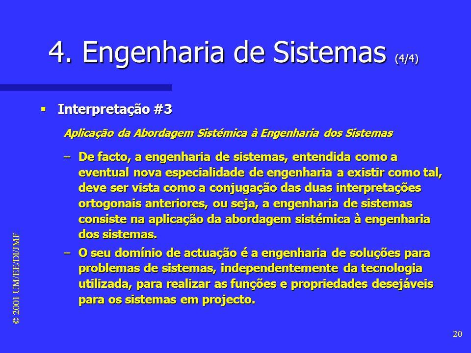 © 2001 UM/EE/DI/JMF 19 4. Engenharia de Sistemas (3/4) Interpretação #2 Interpretação #2 Abordagem Sistémica à Engenharia –Neste caso, entende-se a en