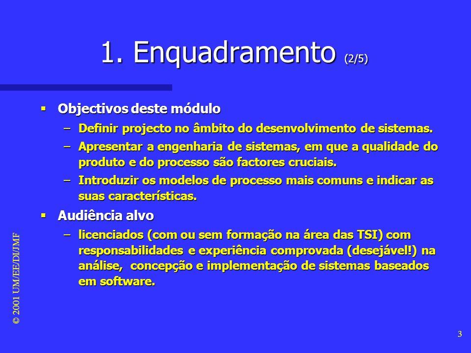 © 2001 UM/EE/DI/JMF 2 Sumário 1. Enquadramento 2. Projecto 3. Abordagem Sistémica 4. Engenharia de Sistemas 5. Modelos de Processo