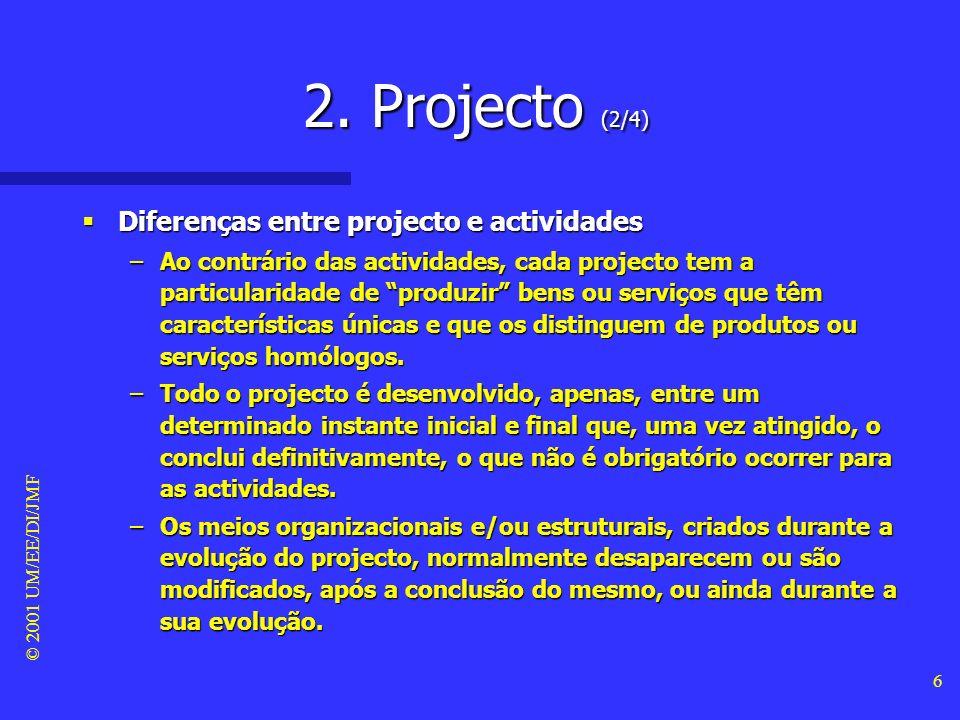 © 2001 UM/EE/DI/JMF 5 2. Projecto (1/4) Definição de projecto Definição de projecto –Conjunto de acções discretas e temporárias (actividades) desenvol