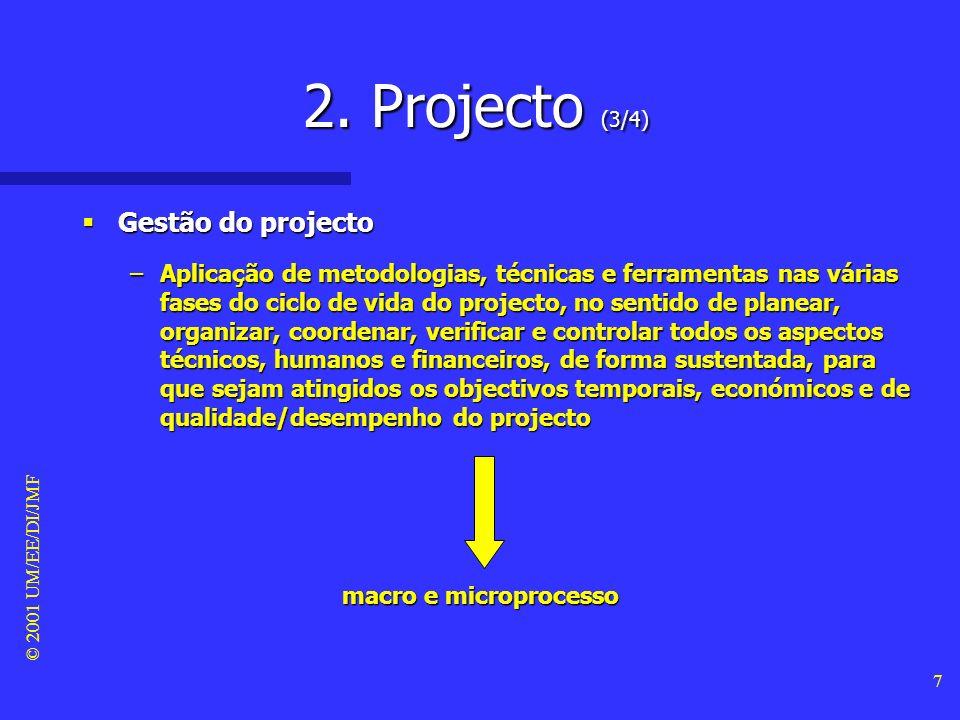 © 2001 UM/EE/DI/JMF 6 2. Projecto (2/4) Diferenças entre projecto e actividades Diferenças entre projecto e actividades –Ao contrário das actividades,