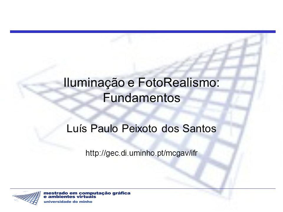 Iluminação e FotoRealismo 2 2004/05 Síntese de Imagens de Alta Fidelidade Objectivo … desenvolver modelos de iluminação fisicamente correctos e processos de visualização perceptuais que produzam imagens sintéticas visual e/ou mensuravelmente indistinguíveis de imagens do mundo real….