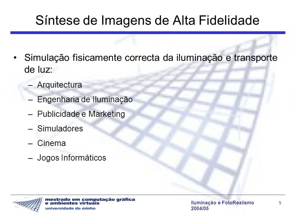 Iluminação e FotoRealismo 5 2004/05 Síntese de Imagens de Alta Fidelidade Simulação fisicamente correcta da iluminação e transporte de luz: –Arquitect