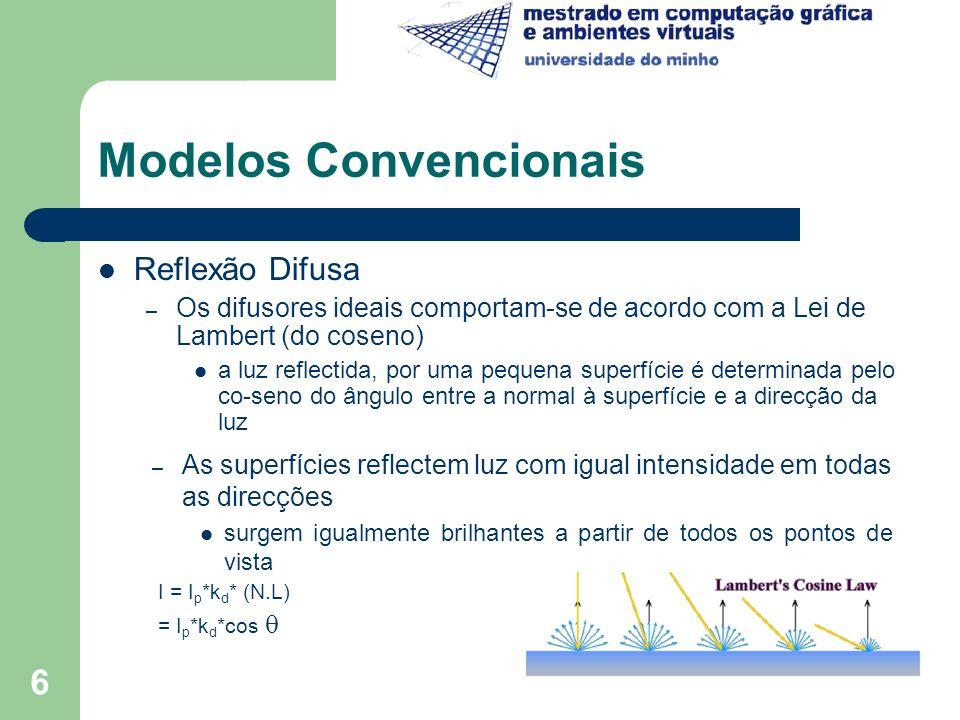 7 Modelos Convencionais Reflexão Especular – Modelo de Phong fontes de luz a distância infinita não considera a luz reflectida por outros objectos os objectos não funcionam como fontes de luz não afecta o realismo da reflexão difusa fontes luz fontes luz fontes luz fontes luz I = I a + k d (N.