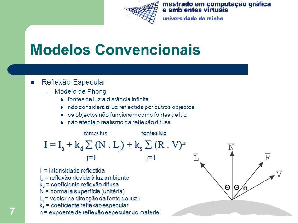 8 Modelos Convencionais O Modelo de Phong afecta significativamente a qualidade das reflexões especulares – Não é incluída a luz reflectida por outros objectos Formulação Alternativa (Blinn e Newell, 1976) – esfera de raio infinito – fontes de luz e observador a distância infinita j=ls j=ls j=ls j=ls I = I a + k d (N.