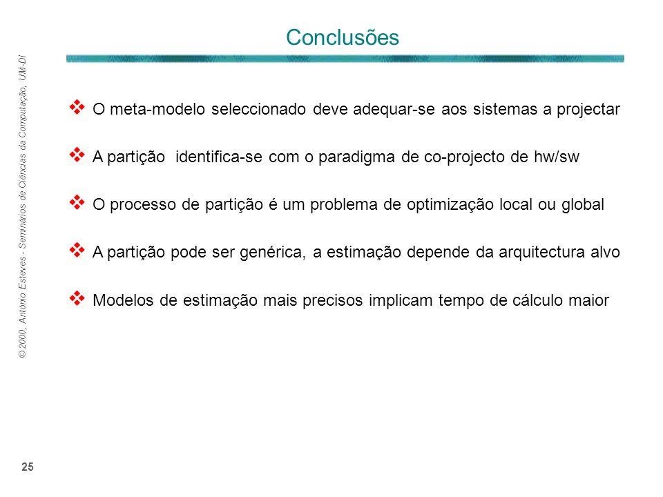 © 2000, António Esteves - Seminários de Ciências da Computação, UM-DI 25 Conclusões O meta-modelo seleccionado deve adequar-se aos sistemas a projecta