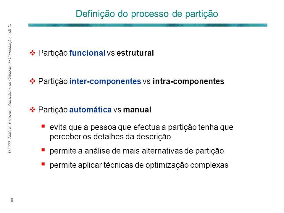 © 2000, António Esteves - Seminários de Ciências da Computação, UM-DI 6 Partição funcional vs estrutural Partição inter-componentes vs intra-component