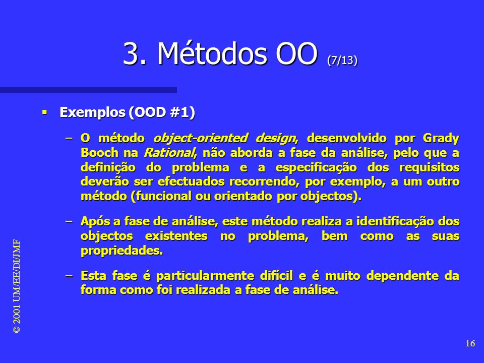 © 2001 UM/EE/DI/JMF 15 3. Métodos OO (6/13) Exemplos (OMT #2) Exemplos (OMT #2) –O modelo funcional realiza a integração das três vistas, uma vez que
