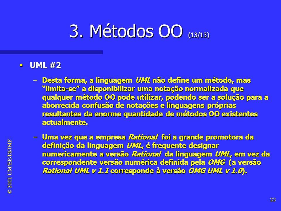 © 2001 UM/EE/DI/JMF 21 3. Métodos OO (12/13) UML #1 UML #1 –Os métodos OMT, OOD e OOSE foram destacados por se terem tornado inequivocamente os mais c
