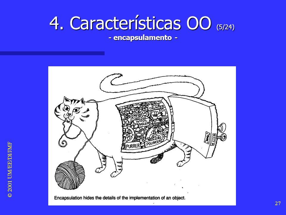 © 2001 UM/EE/DI/JMF 26 4. Características OO (4/24) Abstracção Abstracção –A abstracção consiste na selecção dos aspectos essenciais duma entidade, ig