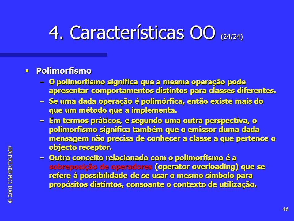 © 2001 UM/EE/DI/JMF 45 4. Características OO (23/24) Mensagens Mensagens –Uma acção é iniciada, em linguagens orientadas ao objecto, através da transm