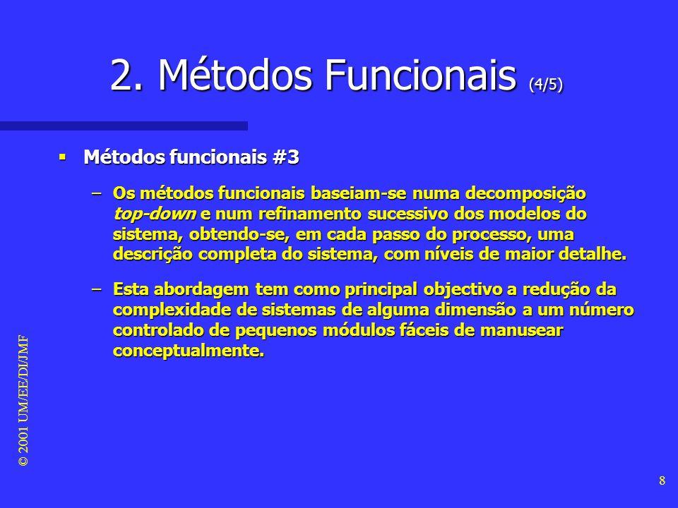 © 2001 UM/EE/DI/JMF 7 2. Métodos Funcionais (3/5) Métodos funcionais #2 Métodos funcionais #2 –Uma vez que os DFDs não se adequam à especificação do c