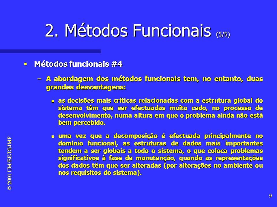 © 2001 UM/EE/DI/JMF 8 2. Métodos Funcionais (4/5) Métodos funcionais #3 Métodos funcionais #3 –Os métodos funcionais baseiam-se numa decomposição top-